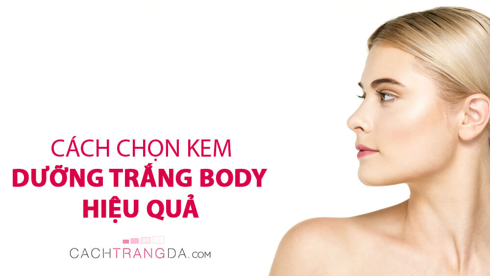 Mẹo nhỏ giúp bạn chọn kem dưỡng trắng body hiệu quả