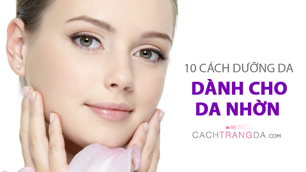 cách dưỡng da dành cho da nhờn cachtrangda.com