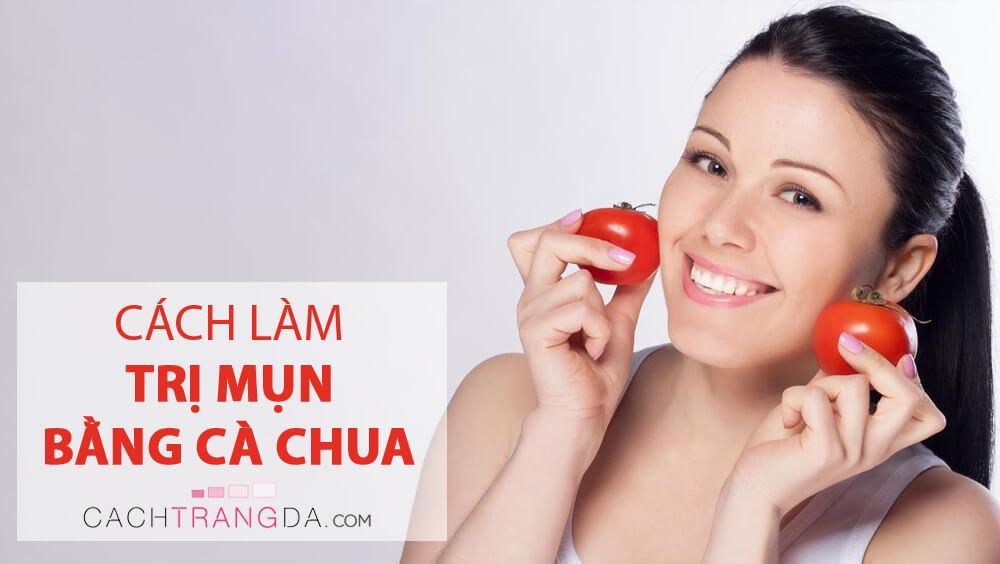 Hướng dẫn 3 cách trị mụn trứng cá hiệu quả từ cà chua cực dễ