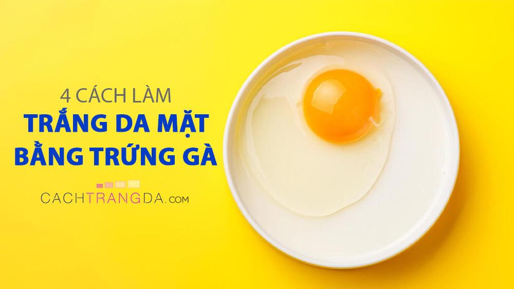 4 Cách làm trắng da từ trứng gà nhanh cấp tốc, ai ngờ dễ đến thế!